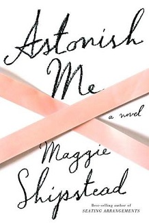 Book Cover of Astonish Me by Maggie Shipstead