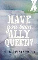 Book Cover of Have You Seen Ally Queen by Deb Fitzpatrick