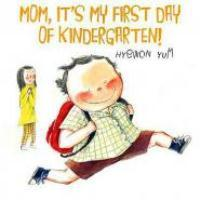 Book Cover of Mom, It's My First Day of Kindergarten! by Hyewon Yum