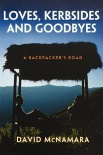 Book Cover of Loves, Kerbsides and Goodbyes - A Backpacker's Road by David McNamara