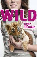 Book Cover of Wild:  Tiger Trouble by Lucy Courtney